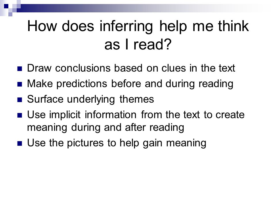 How does inferring help me think as I read? Draw conclusions based on clues in the text Make predictions before and during reading Surface underlying