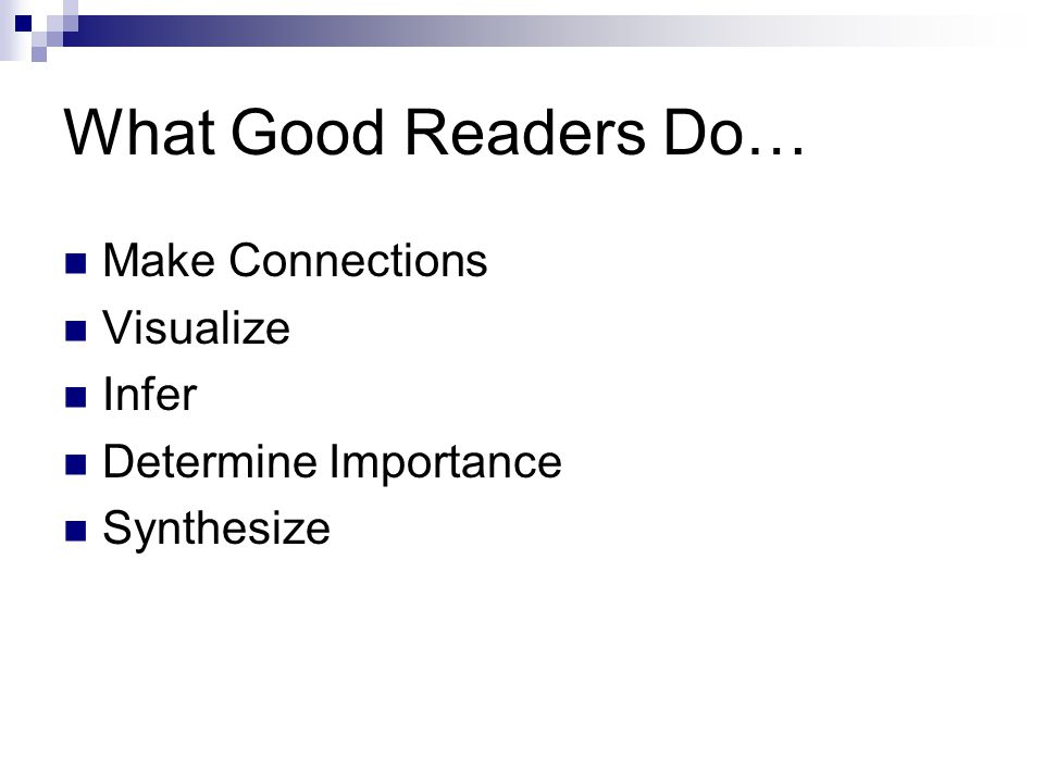 What Good Readers Do… Make Connections Visualize Infer Determine Importance Synthesize