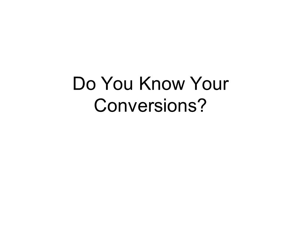 Do You Know Your Conversions?