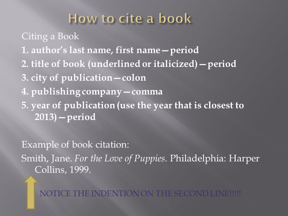 Citing a Book 1. author's last name, first name—period 2. title of book (underlined or italicized)—period 3. city of publication—colon 4. publishing c
