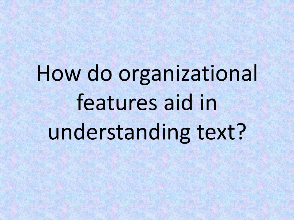 How do organizational features aid in understanding text
