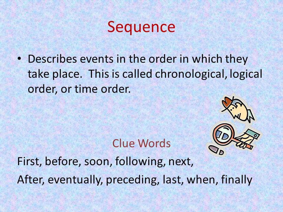 Sequence Describes events in the order in which they take place.