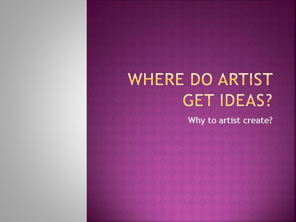 Why to artist create?