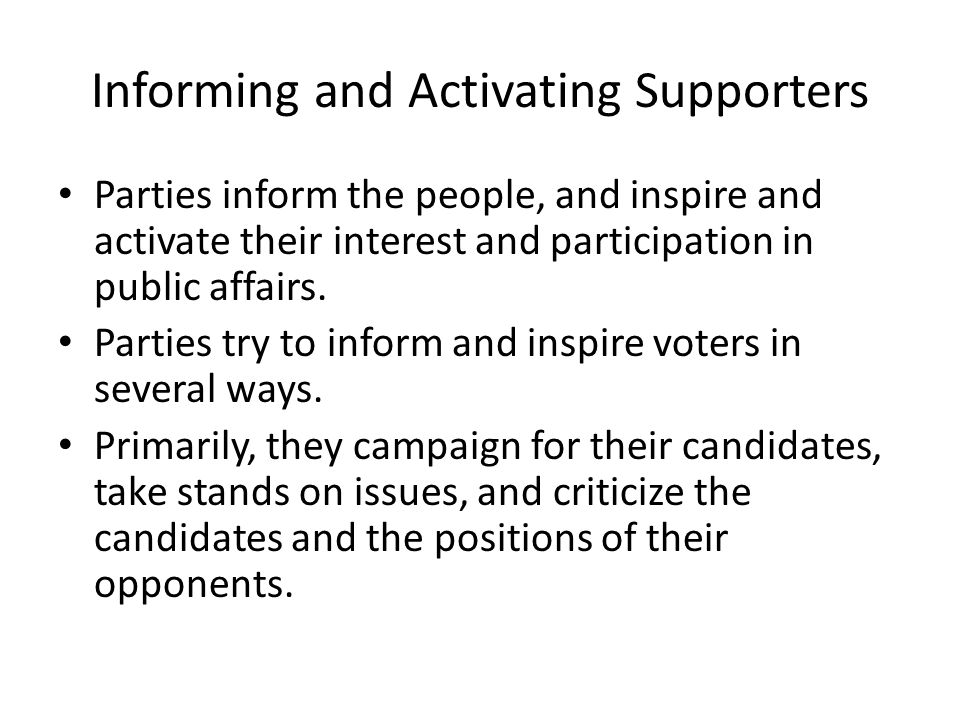 Informing and Activating Supporters Parties inform the people, and inspire and activate their interest and participation in public affairs. Parties tr