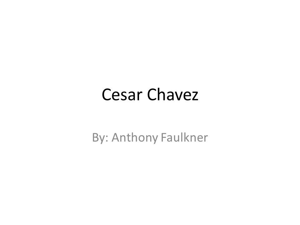 Cesar Chavez By: Anthony Faulkner