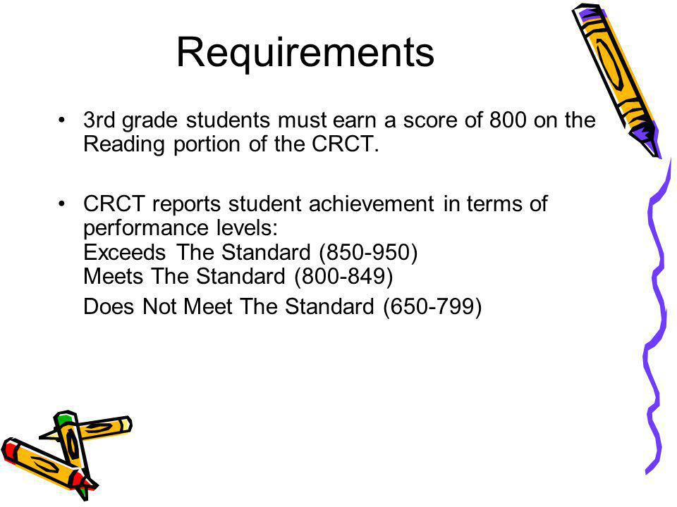 Requirements 3rd grade students must earn a score of 800 on the Reading portion of the CRCT.