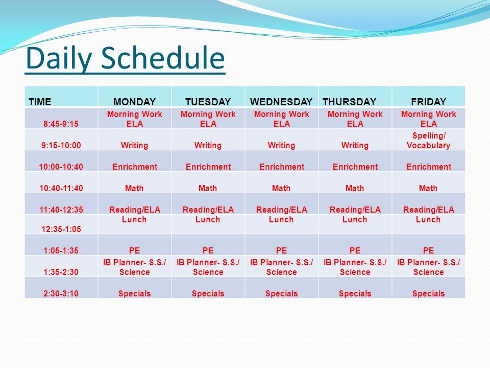 Daily Schedule TIMEMONDAYTUESDAYWEDNESDAYTHURSDAYFRIDAY 8:45-9:15 Morning Work ELA Morning Work ELA Morning Work ELA Morning Work ELA Morning Work ELA