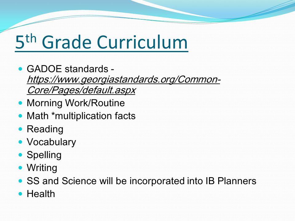 5 th Grade Curriculum GADOE standards - https://www.georgiastandards.org/Common- Core/Pages/default.aspx Morning Work/Routine Math *multiplication fac