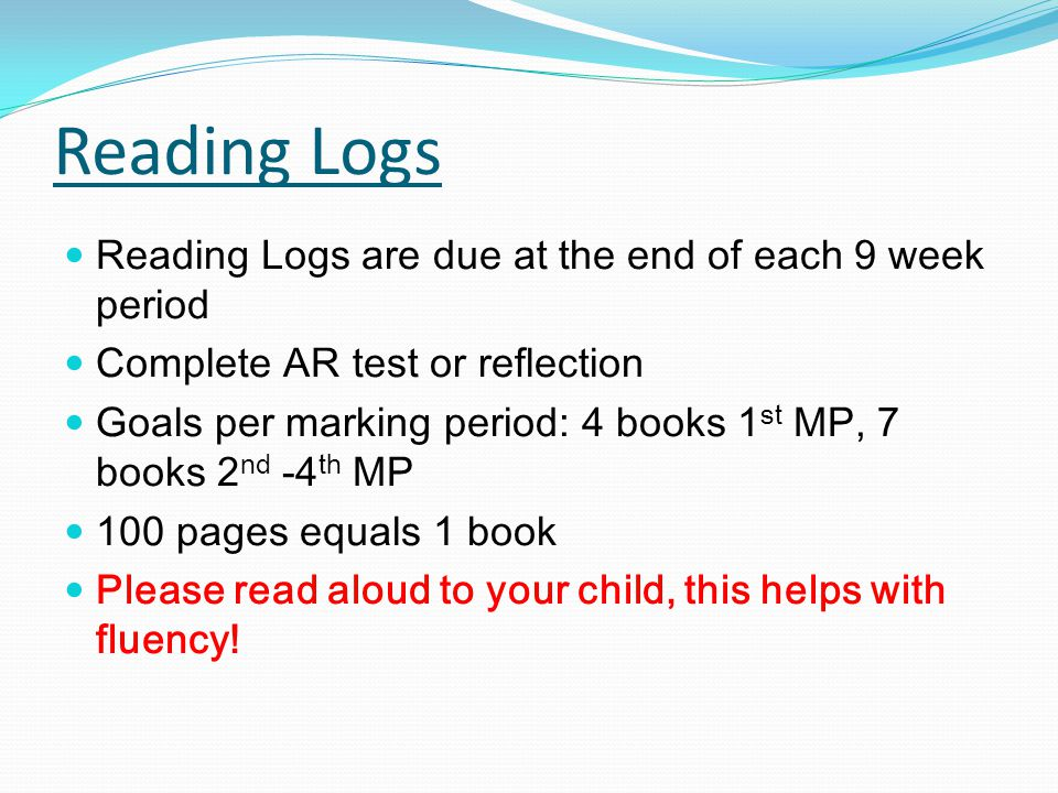 Reading Logs Reading Logs are due at the end of each 9 week period Complete AR test or reflection Goals per marking period: 4 books 1 st MP, 7 books 2
