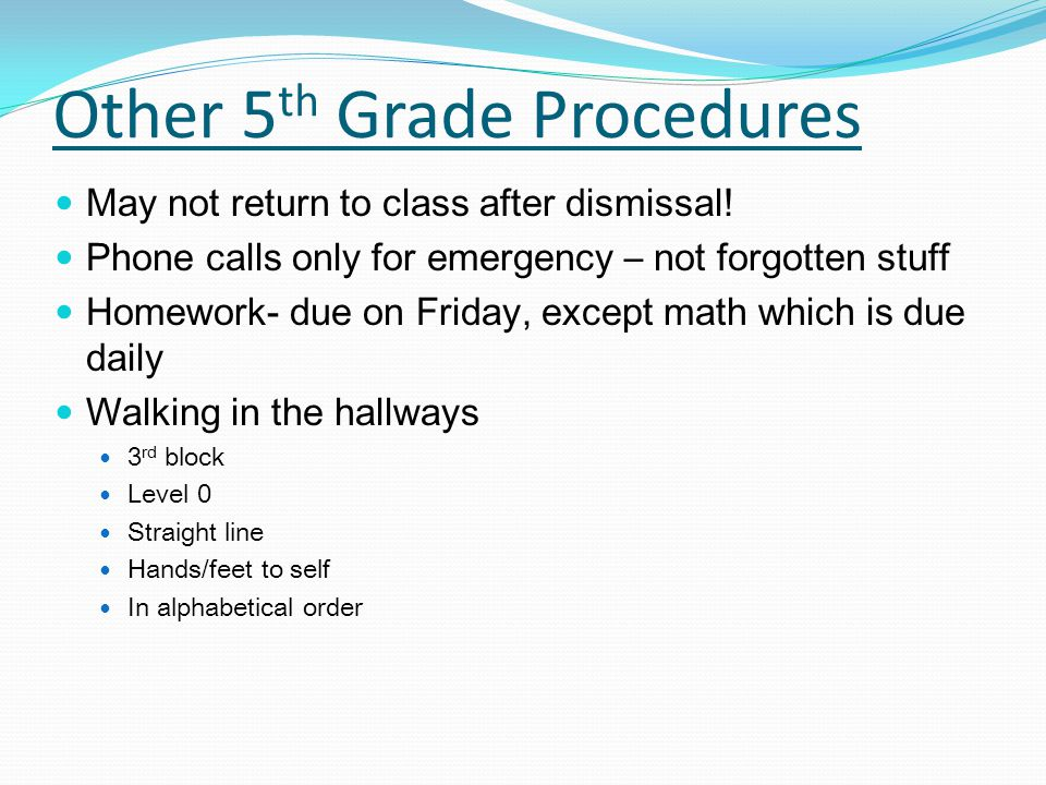 Other 5 th Grade Procedures May not return to class after dismissal.
