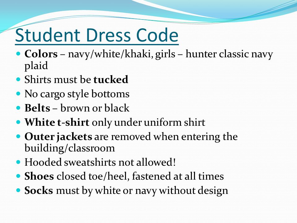 Student Dress Code Colors – navy/white/khaki, girls – hunter classic navy plaid Shirts must be tucked No cargo style bottoms Belts – brown or black Wh