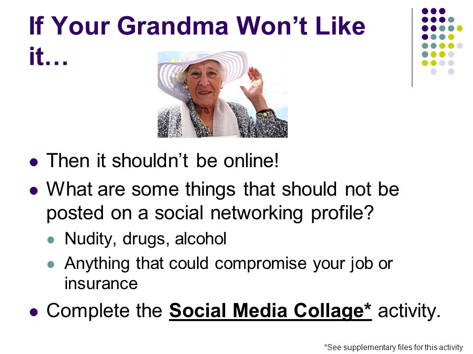 If Your Grandma Won't Like it… Then it shouldn't be online.