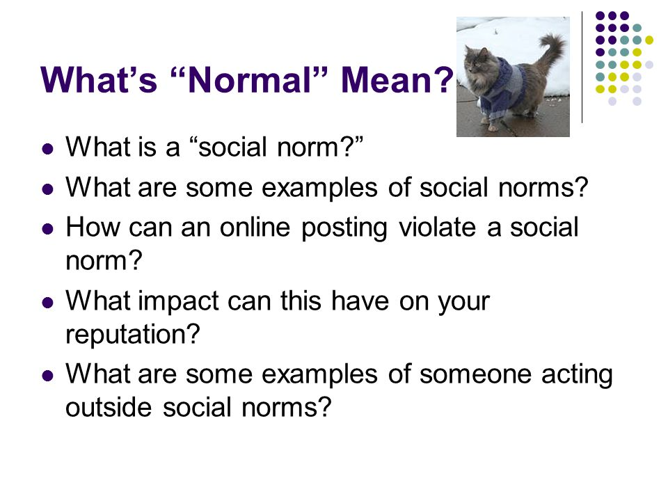 What's Normal Mean. What is a social norm What are some examples of social norms.