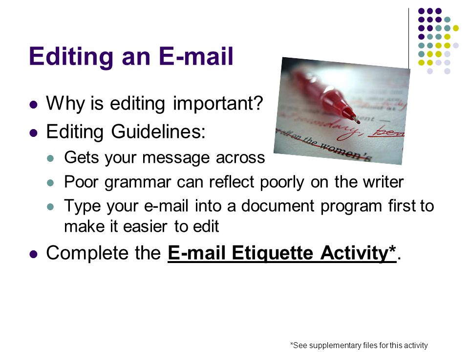 Editing an E-mail Why is editing important.