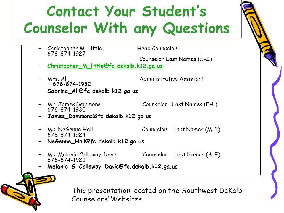 Contact Your Student's Counselor With any Questions –Christopher M. Little, Head Counselor 678-874-1927 Counselor Last Names (S-Z) –Christopher_M_litt