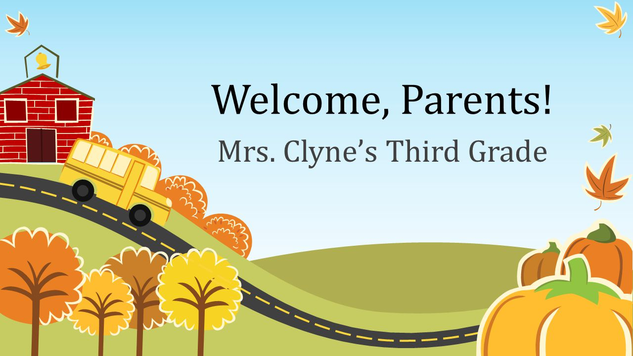 Welcome, Parents! Mrs. Clyne's Third Grade