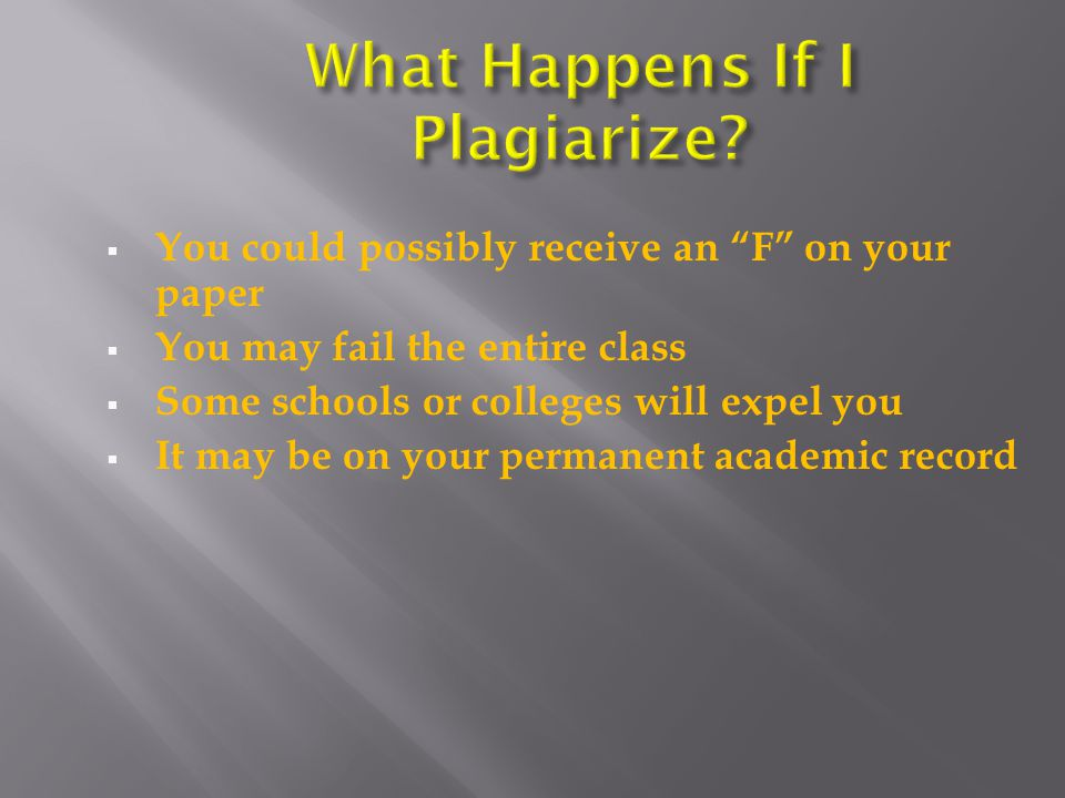 Plagiarism is taking someone else's work and passing it off as your own.