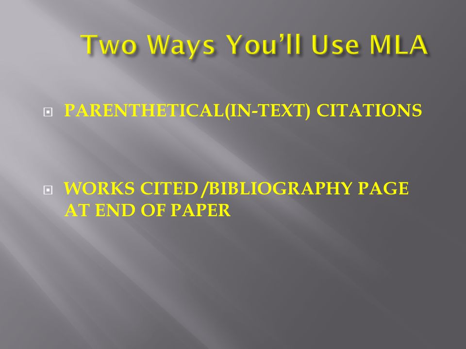  PARENTHETICAL(IN-TEXT) CITATIONS  WORKS CITED /BIBLIOGRAPHY PAGE AT END OF PAPER