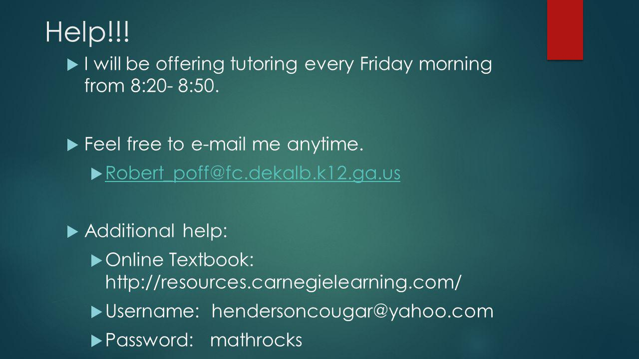Help!!.  I will be offering tutoring every Friday morning from 8:20- 8:50.