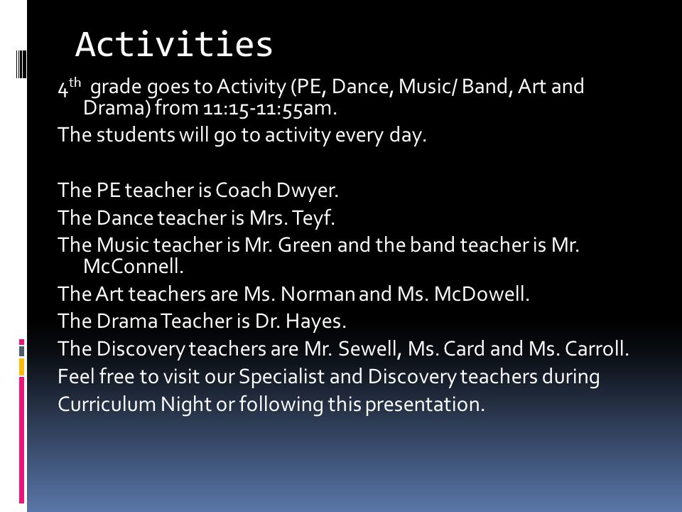 Activities 4 th grade goes to Activity (PE, Dance, Music/ Band, Art and Drama) from 11:15-11:55am.