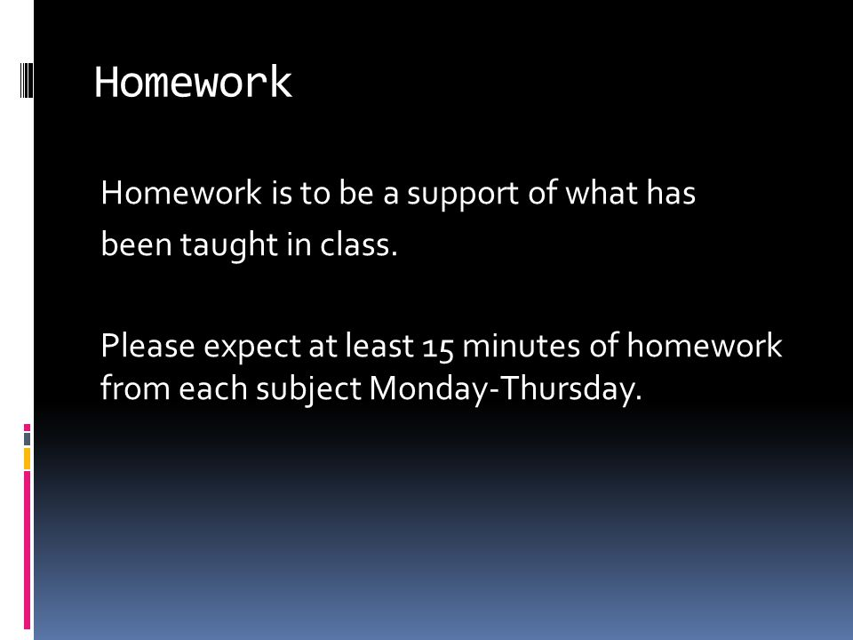 Homework Homework is to be a support of what has been taught in class.