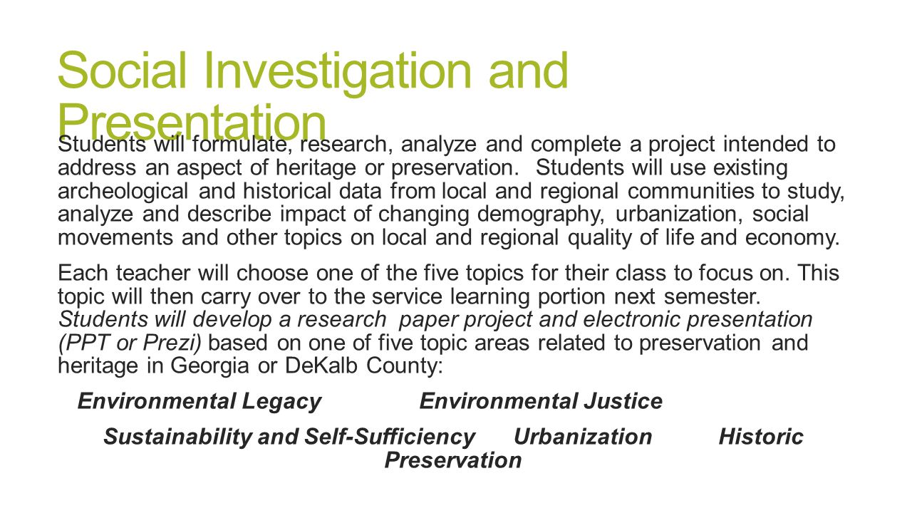 Social Investigation and Presentation Students will formulate, research, analyze and complete a project intended to address an aspect of heritage or p