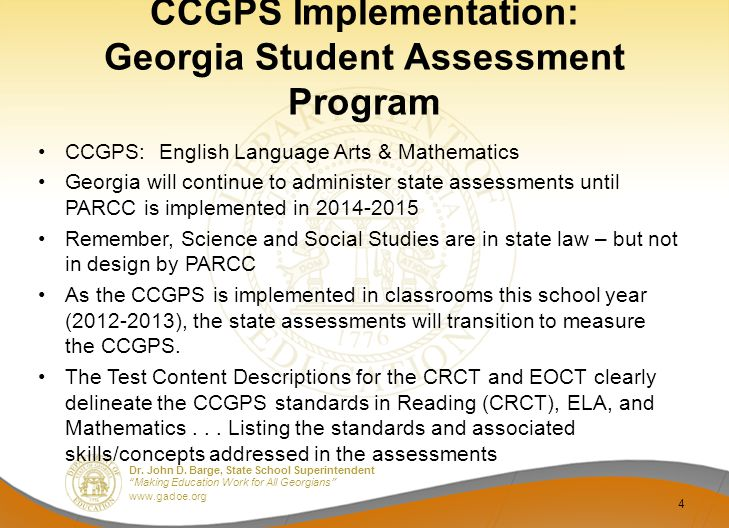 "Dr. John D. Barge, State School Superintendent ""Making Education Work for All Georgians"" www.gadoe.org CCGPS Implementation: Georgia Student Assessmen"