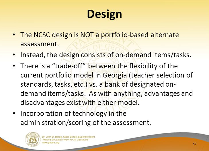 Design The NCSC design is NOT a portfolio-based alternate assessment.