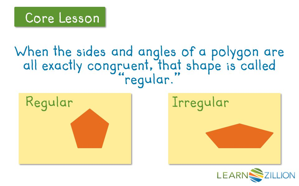 Let's Review Core Lesson When the sides and angles of a polygon are all exactly congruent, that shape is called regular. RegularIrregular