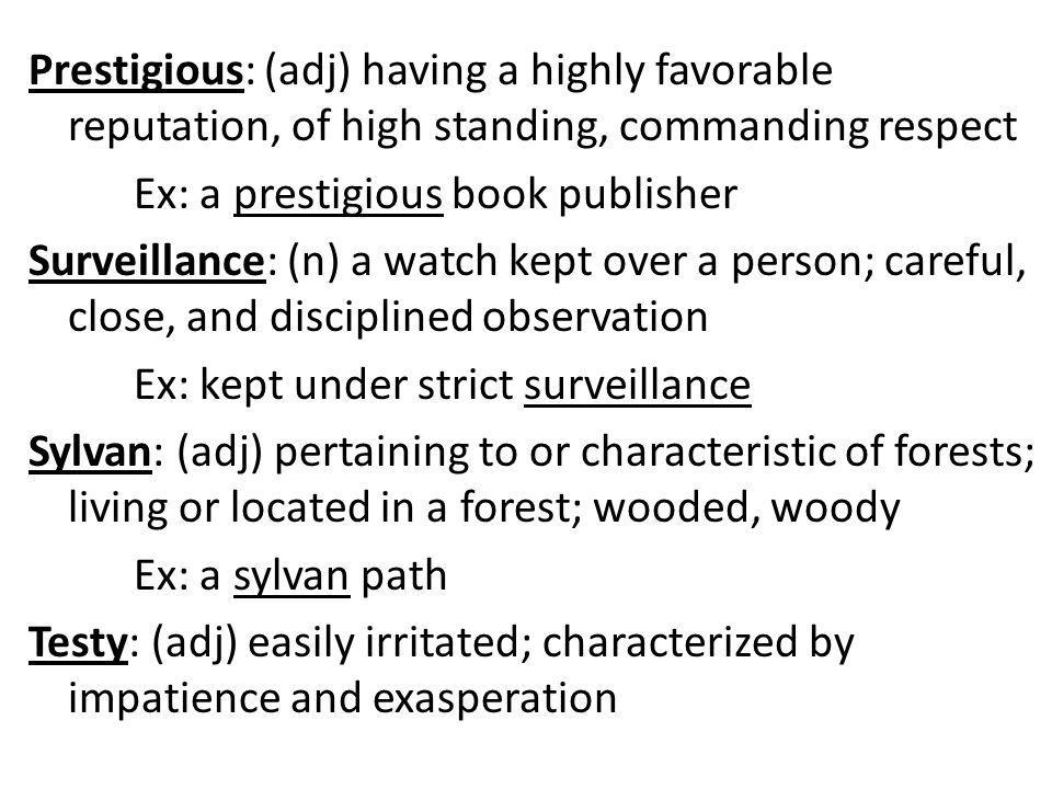 Synonyms: All 1.acuity, acumen, discernment 2.Wooded, forested, Arcadian 3.A theme, feature, element 4.A burlesque, parody, caricature, farce 5.A novice, tenderfoot, tyro, rookie 6.Irritable, peevish, waspish, petulant 7.Abandoned; remiss, delinquent; a bum 8.Involvement, connivance, collusion 9.Justice, fairness, impartiality 10.Debatable, questionable; to broach 11.Unlimited, unrestricted, absolute
