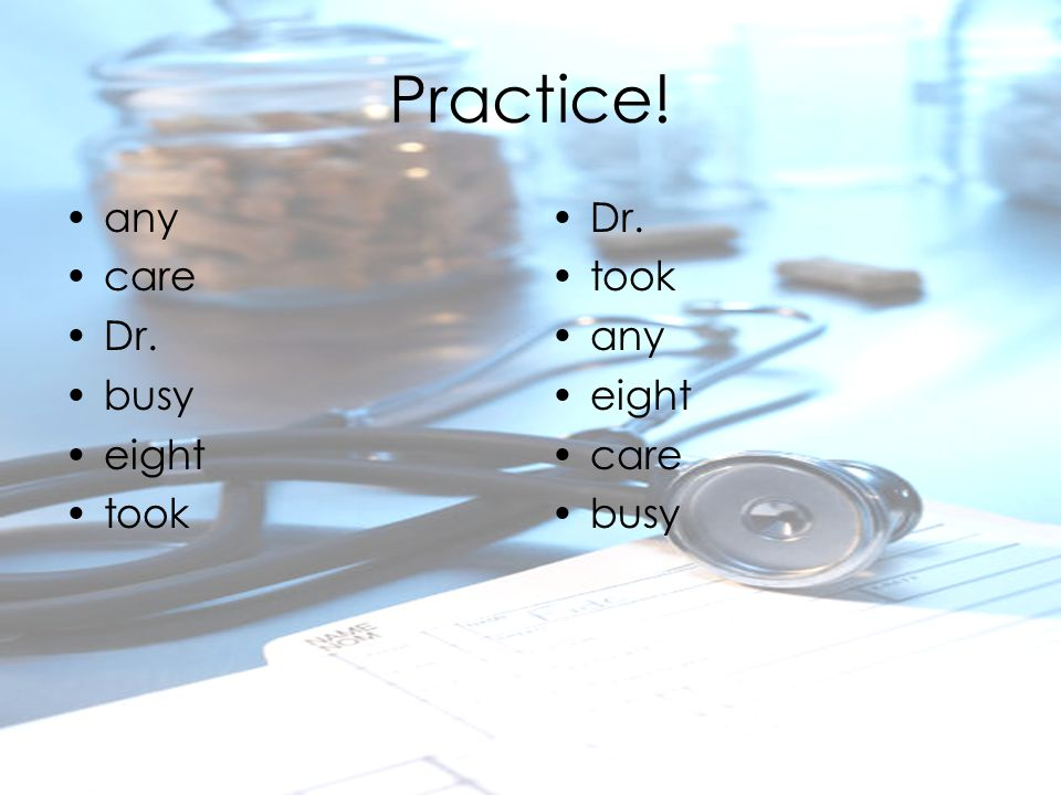 Practice! any care Dr. busy eight took Dr. took any eight care busy