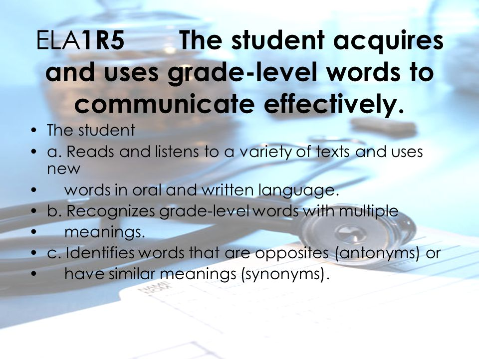 ELA 1R5 The student acquires and uses grade-level words to communicate effectively.