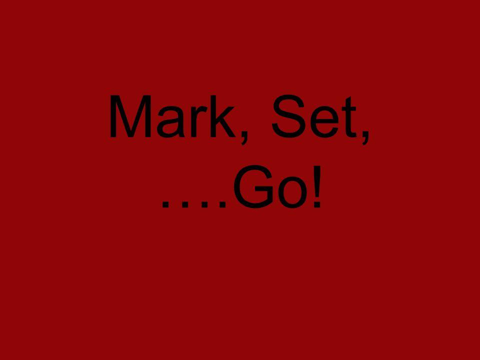 Mark, Set, ….Go!