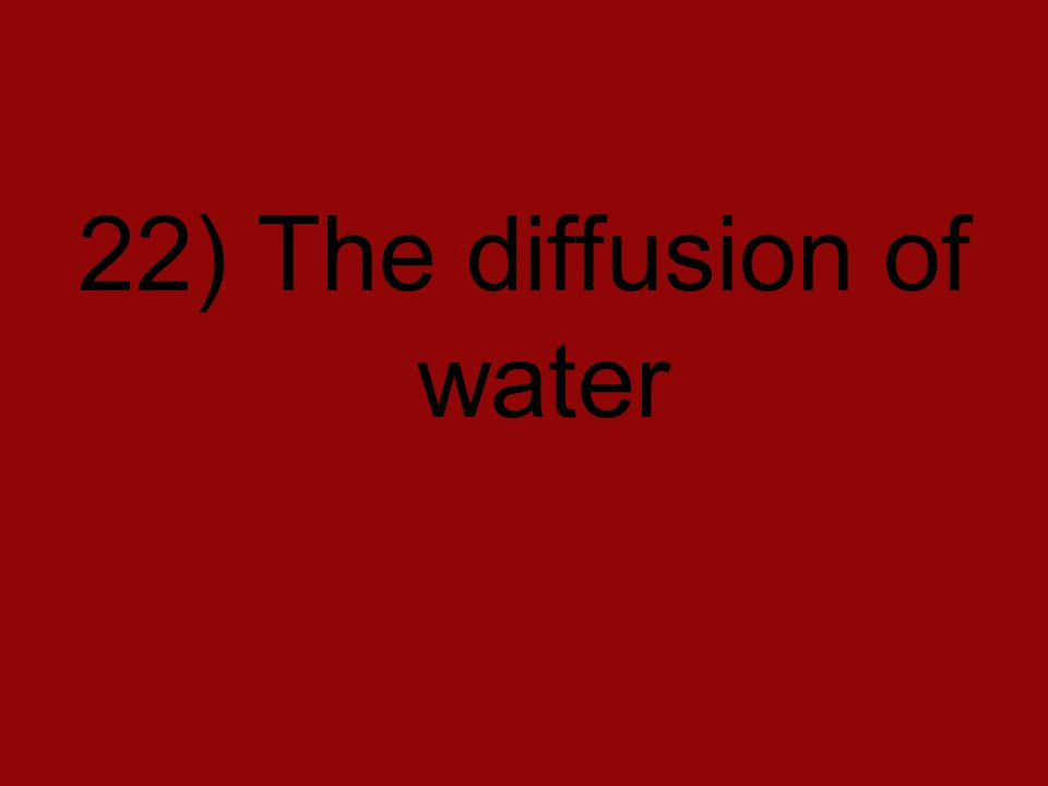 22) The diffusion of water