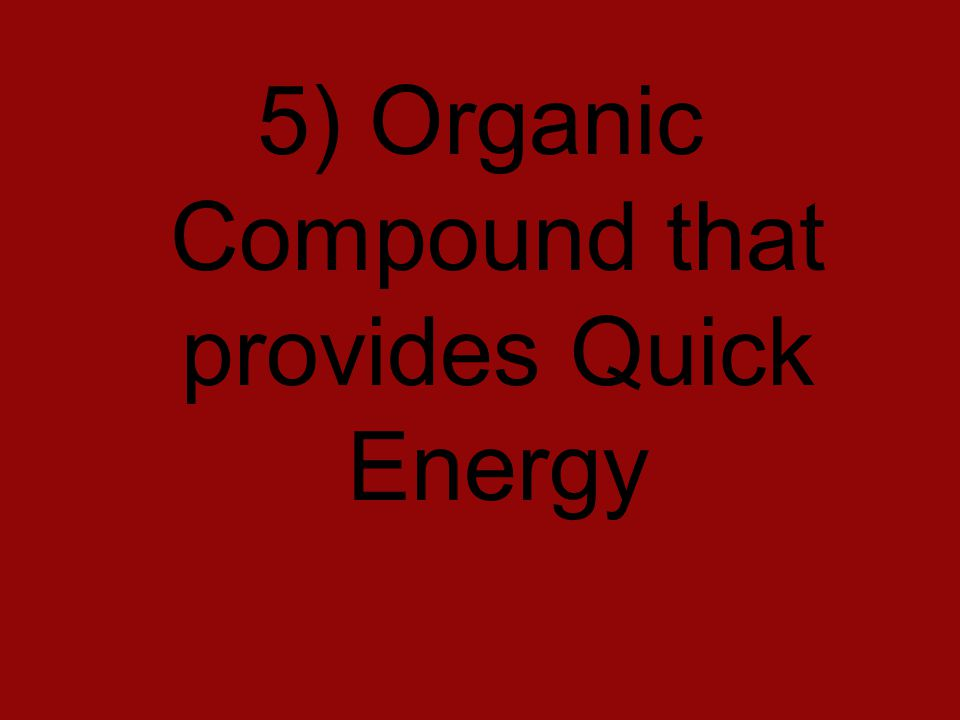 5) Organic Compound that provides Quick Energy