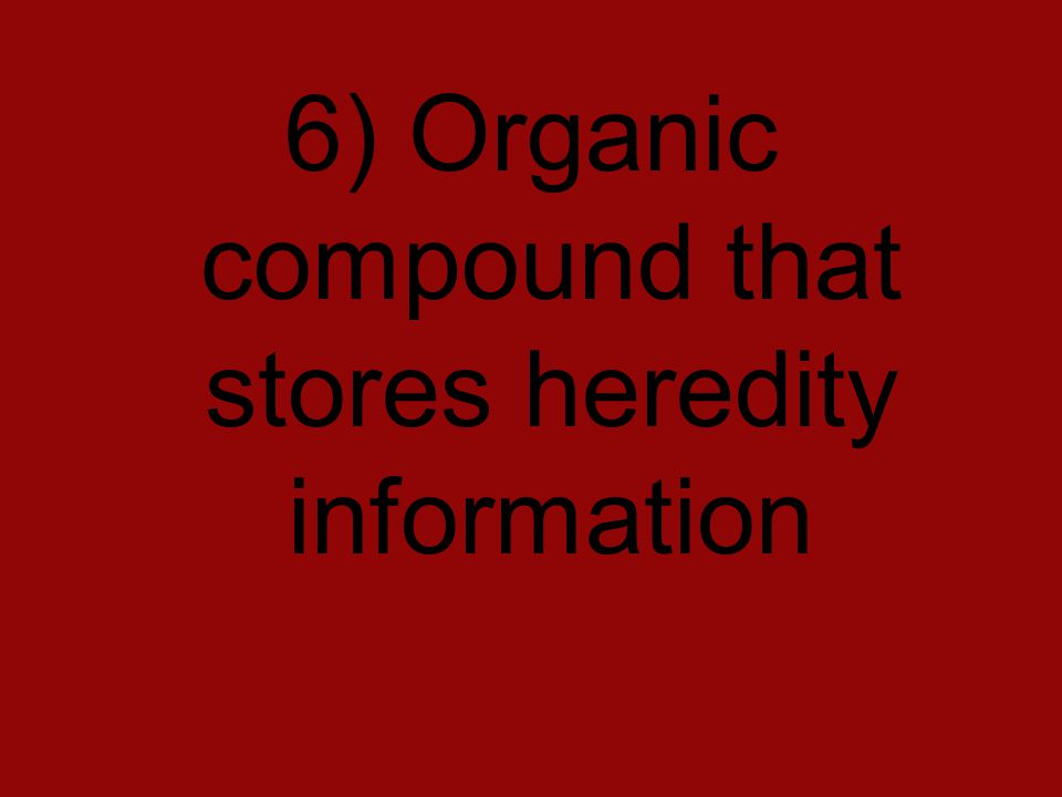 6) Organic compound that stores heredity information