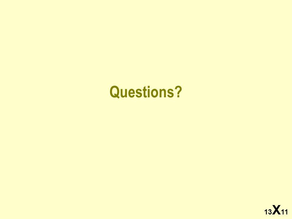 13 X 11 Questions