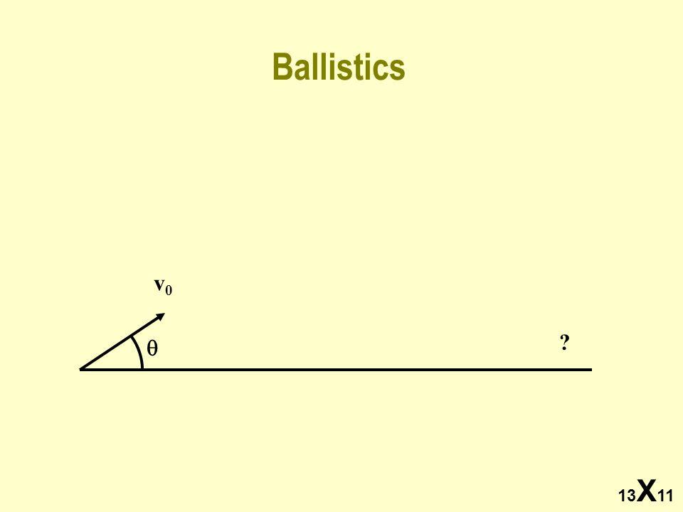 13 X 11 Ballistics  v0v0