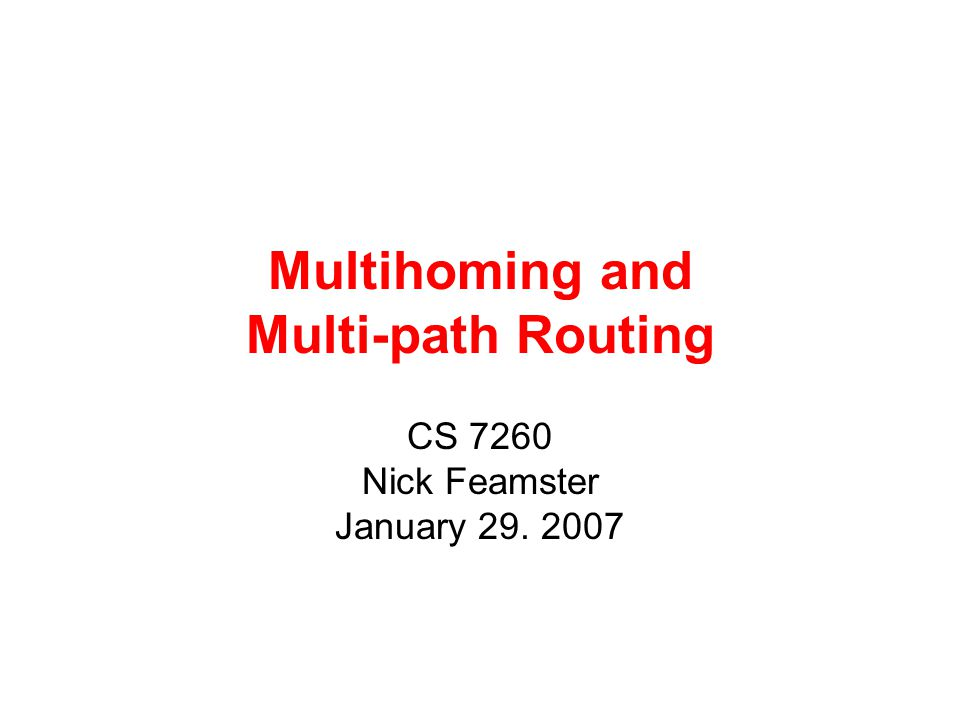 Multihoming and Multi-path Routing CS 7260 Nick Feamster January 29. 2007