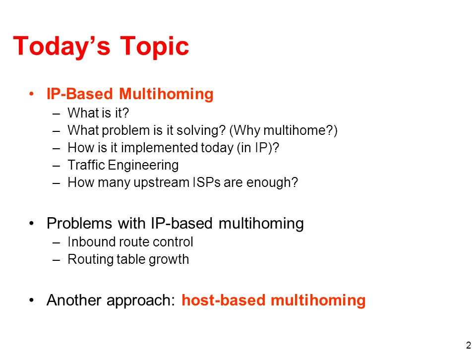 2 Today's Topic IP-Based Multihoming –What is it.–What problem is it solving.