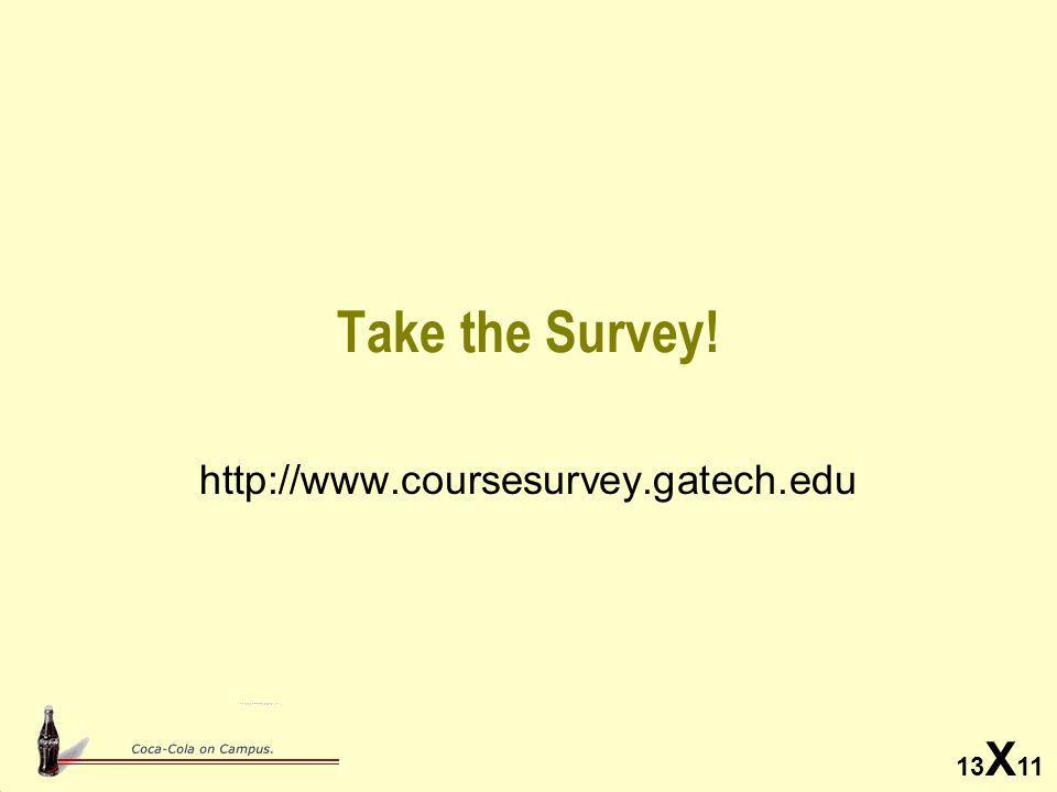 Take the Survey! http://www.coursesurvey.gatech.edu