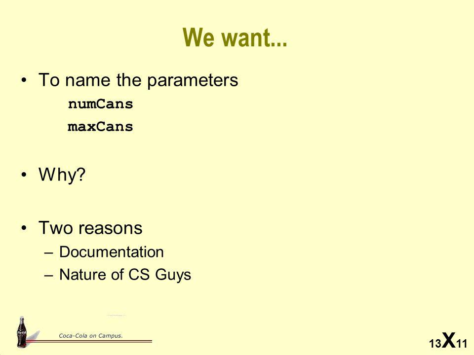 13 X 11 We want... To name the parameters numCans maxCans Why.