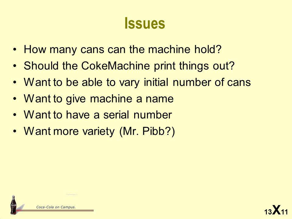 13 X 11 Lots of flexibility // class CokeMachine (continued) CokeMachine public CokeMachine(String name) { this(name, 3, 60); } public CokeMachine(String name, int numCans) { this(name, numCans, 60); } public CokeMachine(int maxCans, String name) { this(name, 3, maxCans); } public CokeMachine(int numCans, int maxCans) { this( unnamed , numCans, maxCans); }