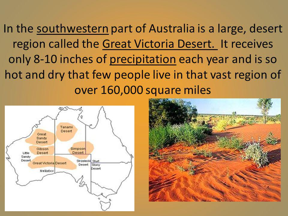 In the southwestern part of Australia is a large, desert region called the Great Victoria Desert. It receives only 8-10 inches of precipitation each y