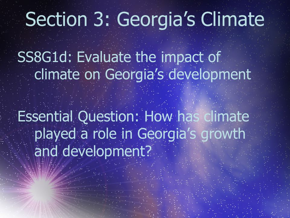 Section 3: Georgia's Climate SS8G1d: Evaluate the impact of climate on Georgia's development Essential Question: How has climate played a role in Geor