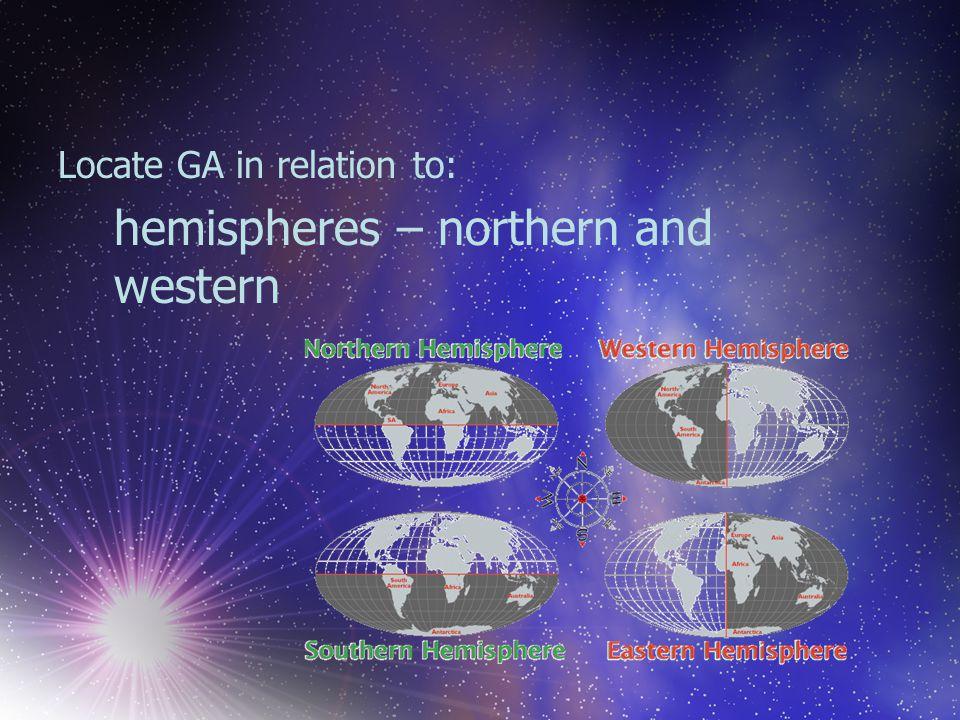 What is GA's absolute location? Latitude: 30° – 35° N Longitude: 80°-85° W