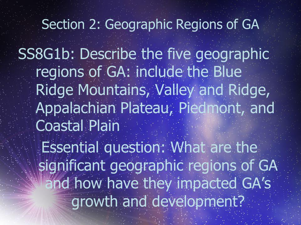 Section 2: Geographic Regions of GA SS8G1b: Describe the five geographic regions of GA: include the Blue Ridge Mountains, Valley and Ridge, Appalachia