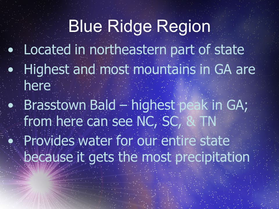 Located in northeastern part of state Highest and most mountains in GA are here Brasstown Bald – highest peak in GA; from here can see NC, SC, & TN Pr