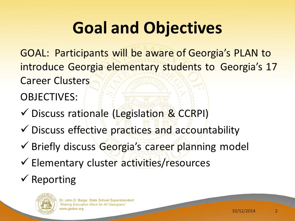Georgia General Assembly 2010-BRIDGE/mandates career-related assessments and an individual graduation plan updated annually 2011-HB 186/mandates alignment with the national career clusters 2012-HB 713/mandates a comprehensive K-5 career development program 10/12/20143