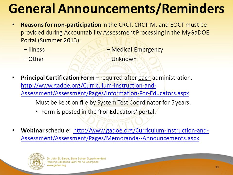 Reasons for non-participation in the CRCT, CRCT-M, and EOCT must be provided during Accountability Assessment Processing in the MyGaDOE Portal (Summer 2013): − Illness − Medical Emergency − Other − Unknown Principal Certification Form – required after each administration.